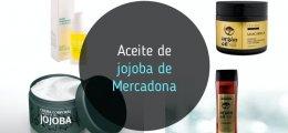 Aceite de Jojoba de Mercadona: los mejores productos