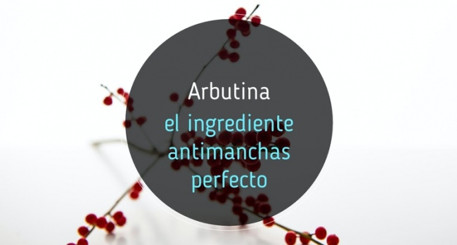 Arbutina: el ingrediente antimanchas perfecto