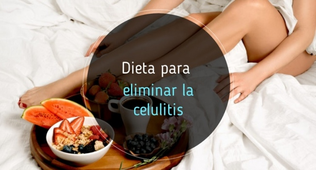 Dieta para eliminar celulitis