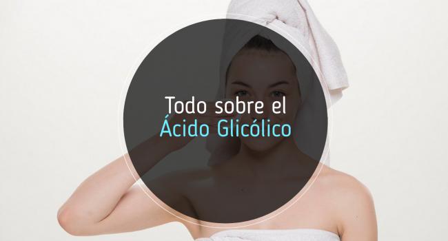 Todo lo que necesitas saber sobre el ácido glicólico
